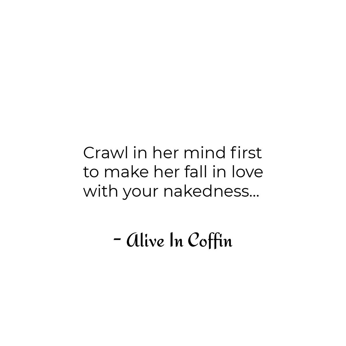 A short philosophy poem upon how to make her fall in love.